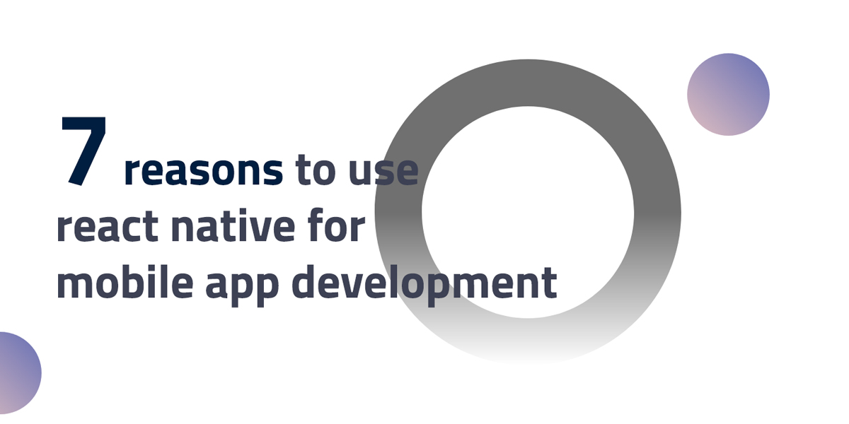7-reasons-to-use-react-native-for-mobile-application-development